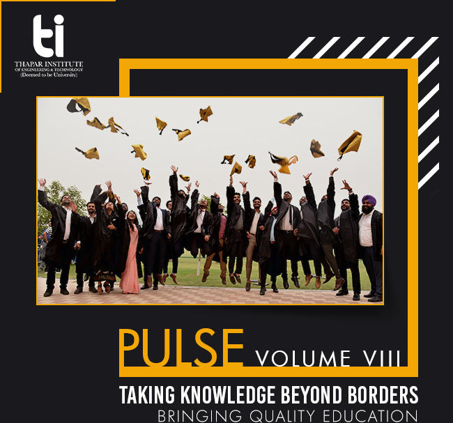 Thapar Institute - Pulse Volume VIII | Taking Knowledge Beyond Borders | Bringing Quality Education